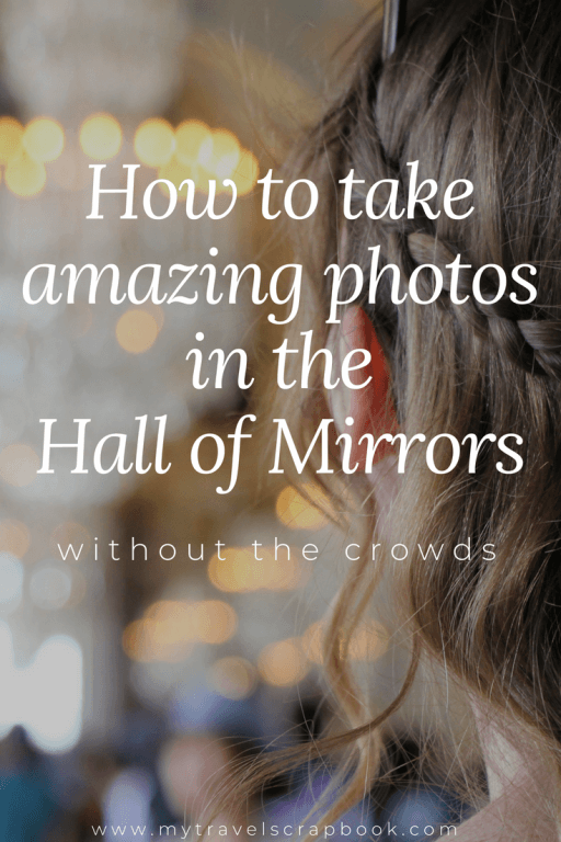 How to take amazing photos in the Hall of Mirrors without the crowds at Versailles, Paris, France